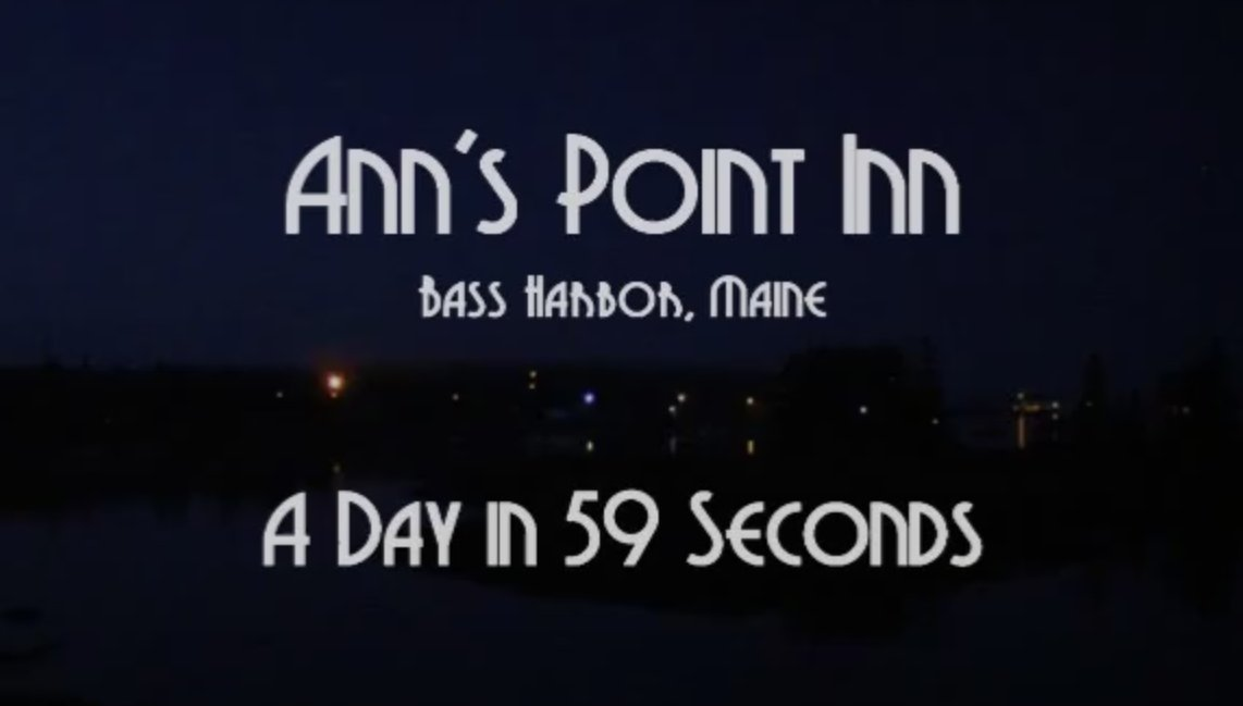 A Day in 59 Seconds, Ann's Point Inn, Bass Harbor Maine